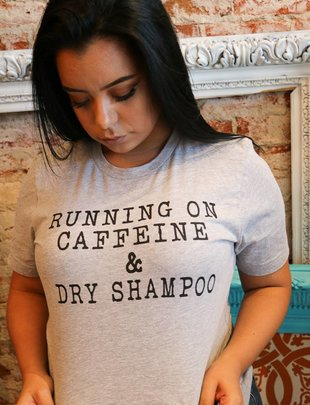 "Ocean & 7th ""RUNNING ON CAFFEINE & DRY SHAMPOO"" Tee -"