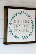 In the Morning when I rise give me Jesus
