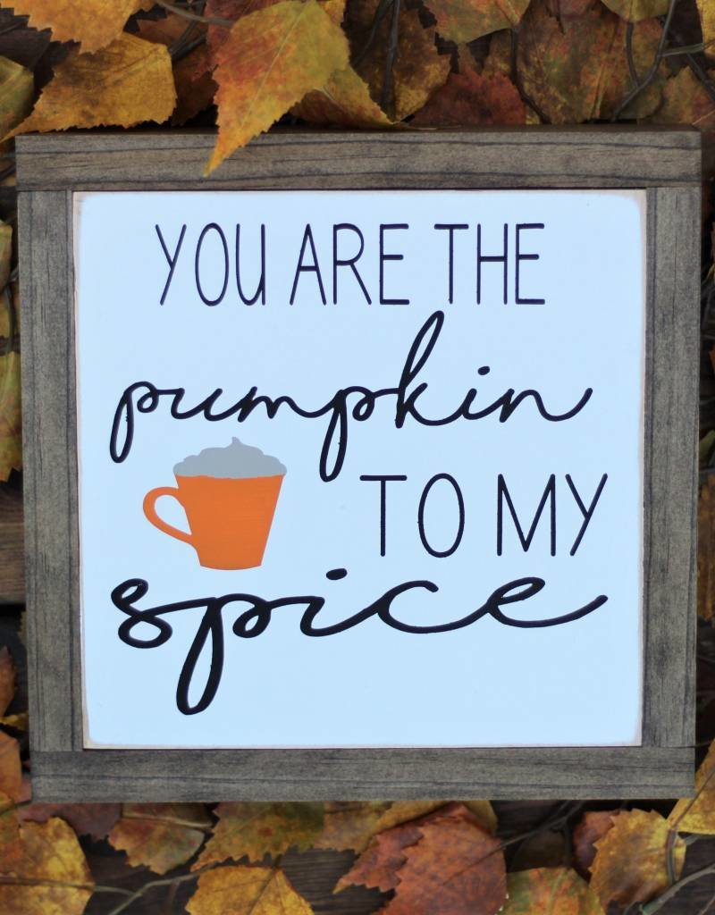 You Are the Pumpkin to my Spice