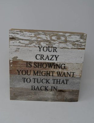 Your Crazy Is Showing Reclaimed Pallet Sign