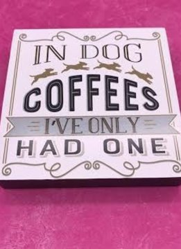 """Table Block """"In Dog Coffees, I've Only Had One"""