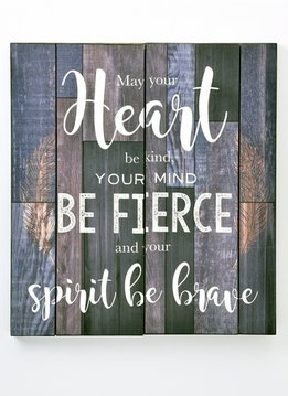 """Wall Sign """"May your heart be kind, your mind be fierce, and your spirit be brave"""