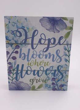 """Hope Blooms Where Flowers Grow"" Mini Block Sign"
