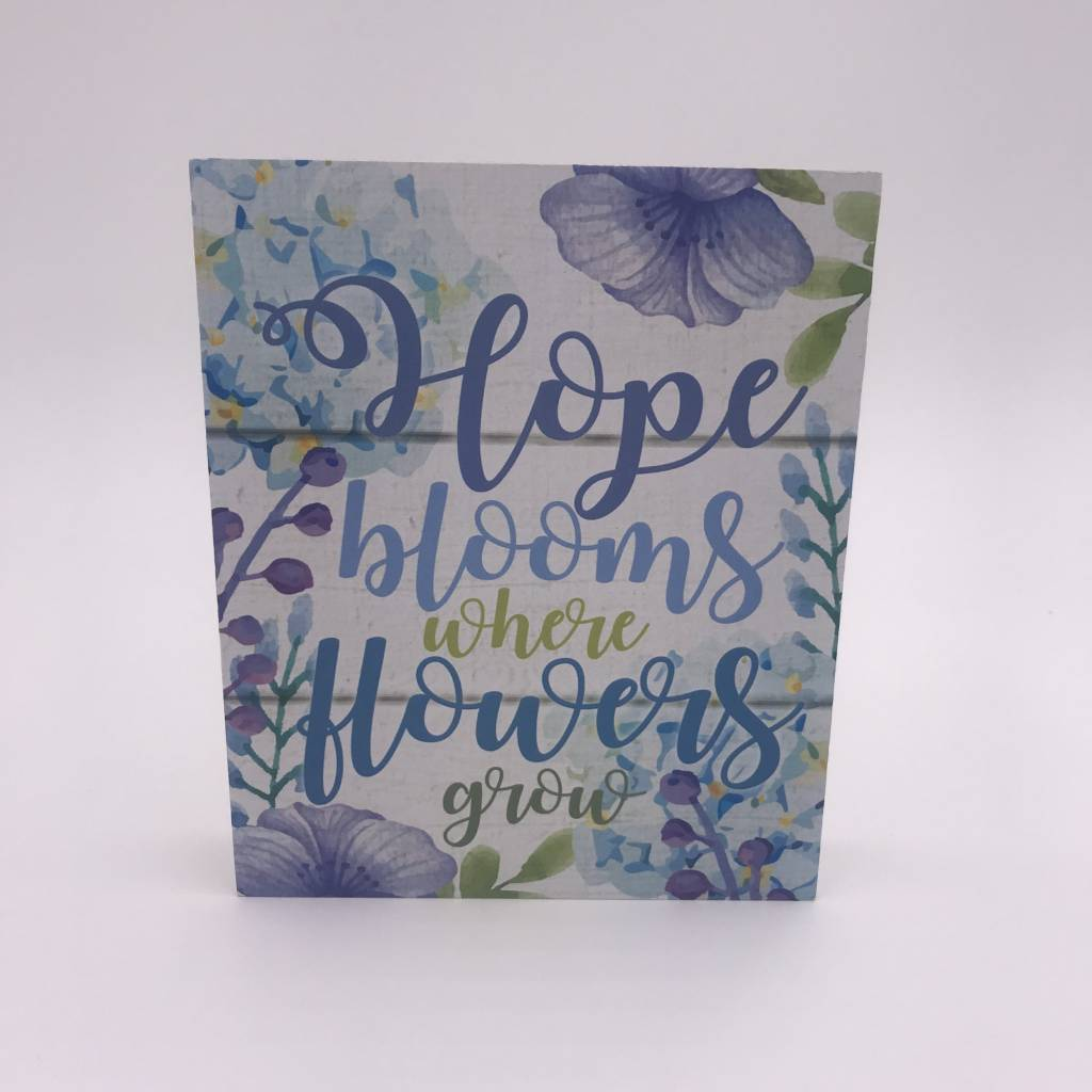 """Hope Blooms Where Flowers Grow"" Mini Block Sign"