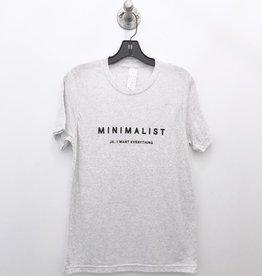 minimalist jk i want everything tee