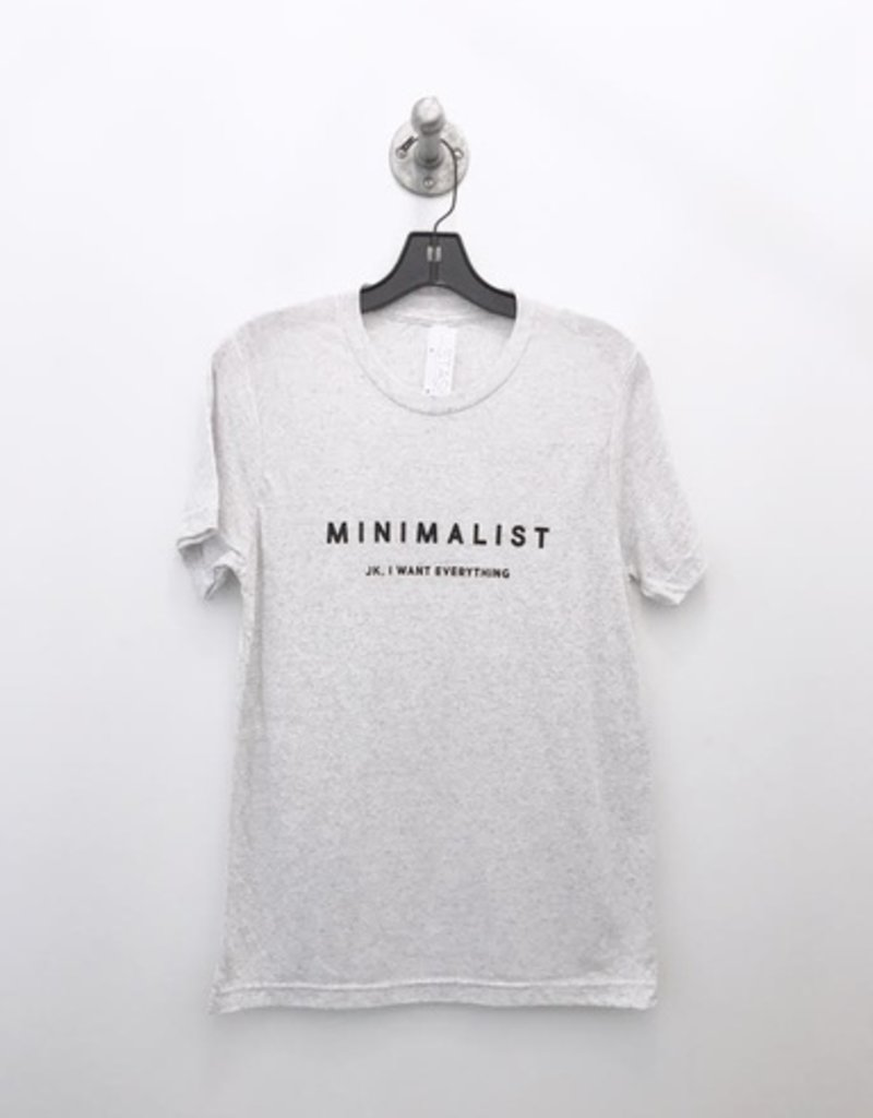 minimalist jk i want everything tee