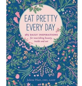 eat pretty every day 365 daily inspirations for nourishing beauty inside and out