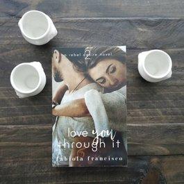 Love you through it by Fabiola Francisco