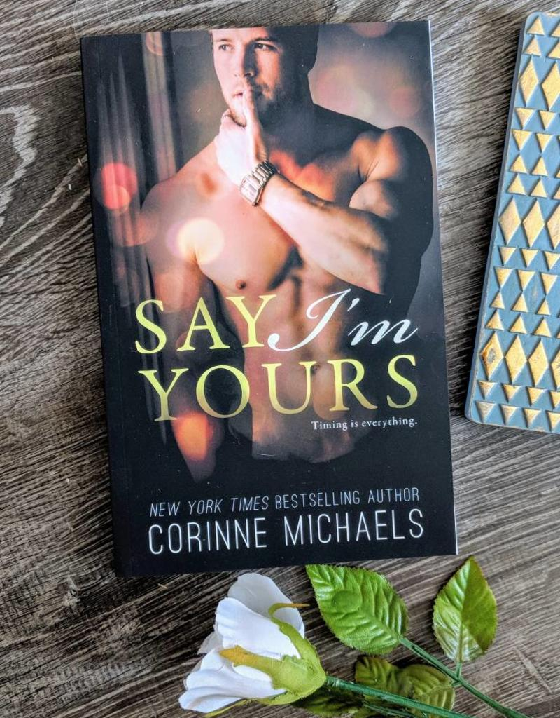 Say I'm Yours by Corinne Michaels