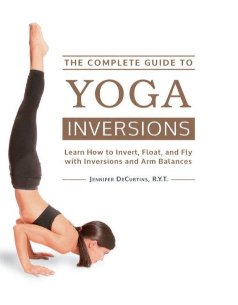 Complete Guide to Yoga Inversions: DeCurtins
