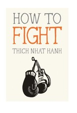 How to Fight: Thich Nhat Hahn