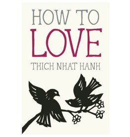 How to Love: Thich Nhat Hahn