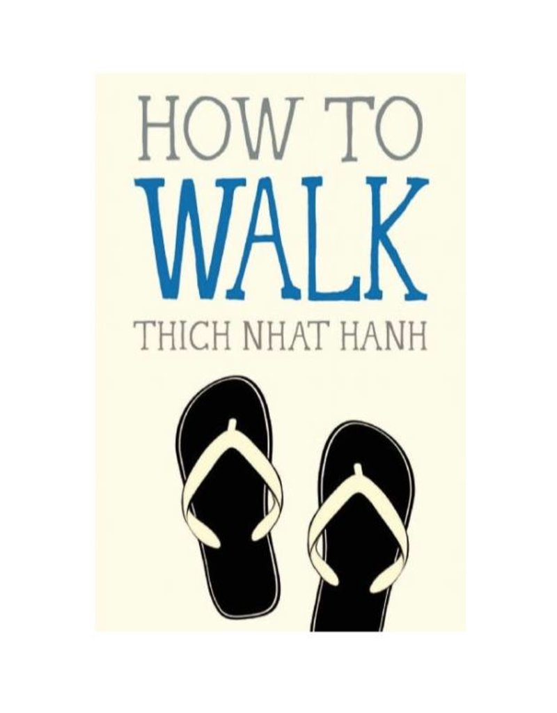 How to Walk: Thich Nhat Hahn