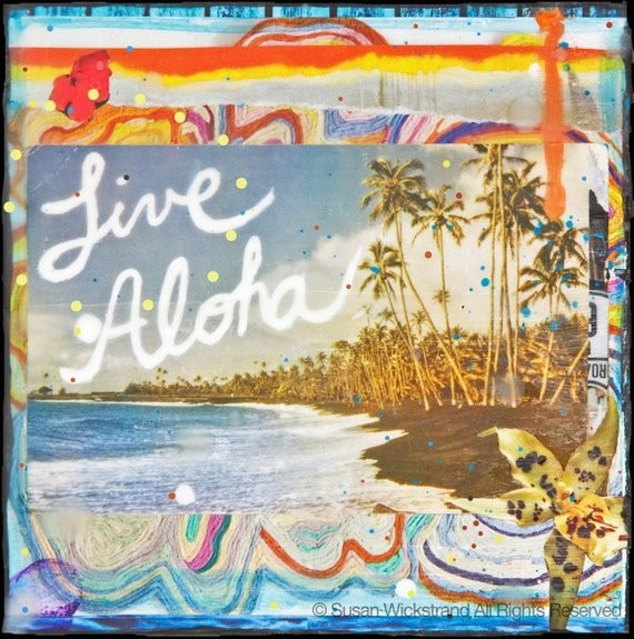 Susan Wickstrand 6x6 HAND-GLASSED ART: LIVE ALOHA