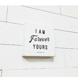 "Revelation Culture I Am Forever Yours Sign 12"" x 12"""