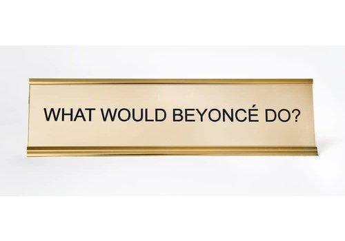 He Said, She Said What Would Beyonce Do? Nameplate