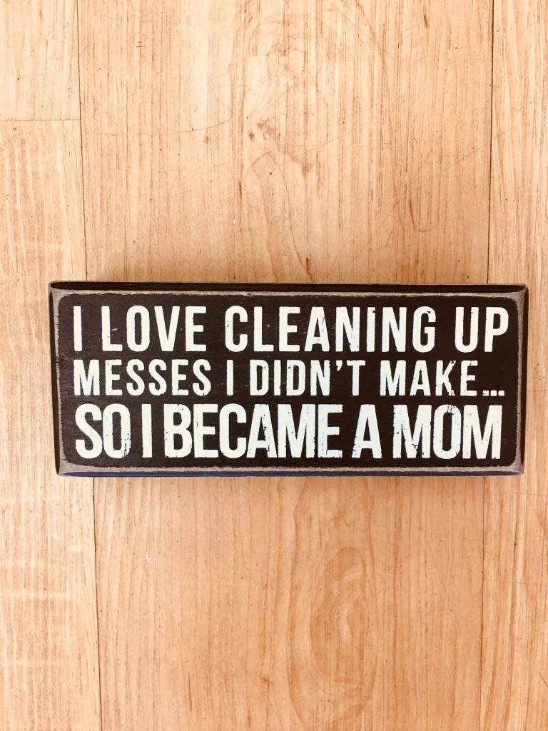 Primitives By Kathy Cleaning Up Mom Sign