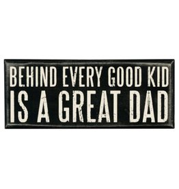 Behind Every Good Kid Is A Great Dad Box Sign