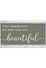 Your Imperfections Are What Make You Beautiful Sign