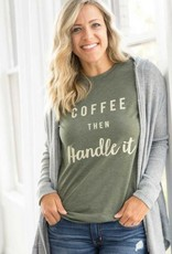 Coffee Then Handle It T-Shirt