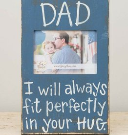 Dad I Will Always Fit Perfectly In Your Hug Frame