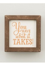You Have What It Takes Framed Sign