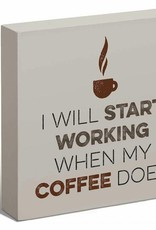 "Start Working When Coffee Does 6"" x 6"" Box Art Sign"