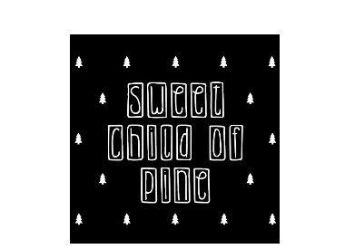 Sweet child of pine