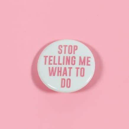 Stop Telling Me Button