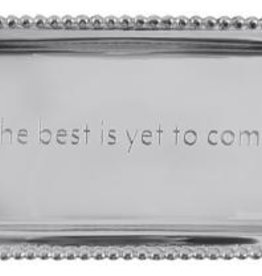 """Mariposa Statement Tray - The Best Is Yet To Come - 6.75""""L x 3.75""""W"""